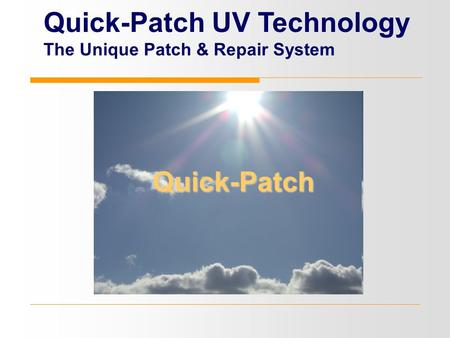 Quick-Patch Quick-Patch UV Technology The Unique Patch & Repair System.