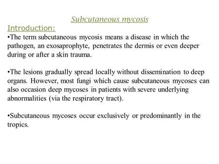 Subcutaneous mycosis Introduction: The term subcutaneous mycosis means a disease in which the pathogen, an exosaprophyte, penetrates the dermis or even.