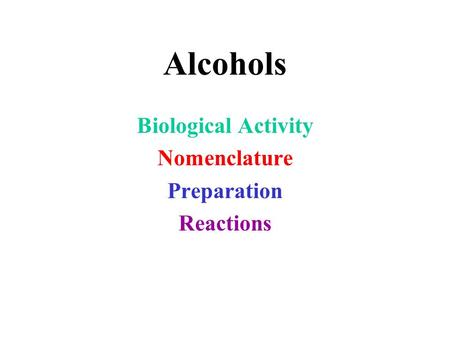 Alcohols Biological Activity Nomenclature Preparation Reactions.