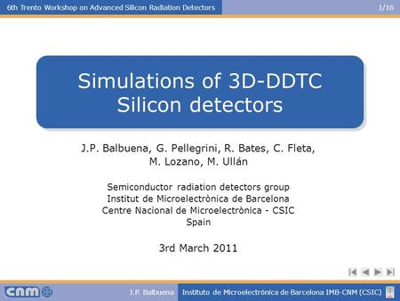 6th Trento Workshop on Advanced Silicon Radiation Detectors1/16 J.P. BalbuenaInstituto de Microelectrónica de Barcelona IMB-CNM (CSIC) J.P. Balbuena, G.
