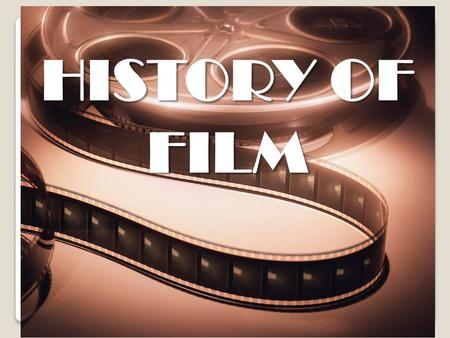 HISTORY OF FILM. 1800s – 1915: Era of Experimentation The first movie is made from a series of photos projected onto a screen The very first films shot.