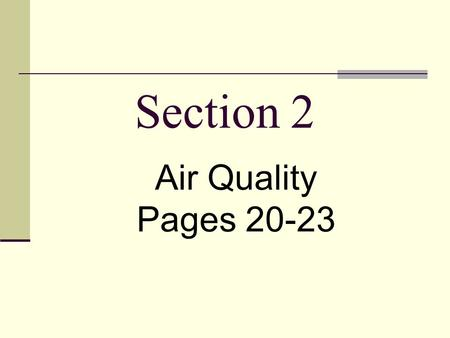 Section 2 Air Quality Pages 20-23. Air Pollution… Pollutants – harmful substances in the air, water, or soil.