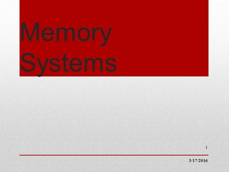 Memory Systems 3/17/2016 1. Memory Classes Main Memory Invariably comprises solid state semiconductor devices Interfaces directly with the three bus architecture.