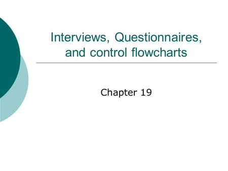 Interviews, Questionnaires, and control flowcharts Chapter 19.