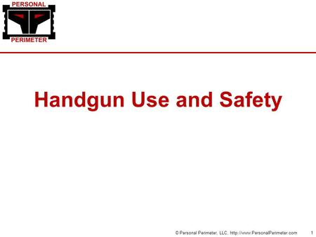 Handgun Use and Safety © Personal Perimeter, LLC,