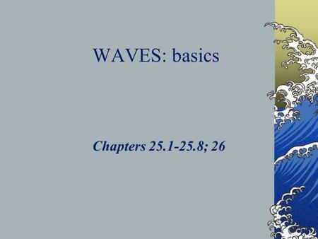 WAVES: basics Chapters 25.1-25.8; 26. Simple Harmonic Motion The equal or balanced back and forth or side to side motion of a particle that is caused.