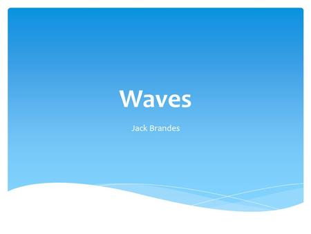 Waves Jack Brandes.  Waves are a disturbance in matter as the energy moves through the air, water, etc. The very top of the wave is the crest, while.