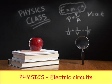 PHYSICS – Electric circuits