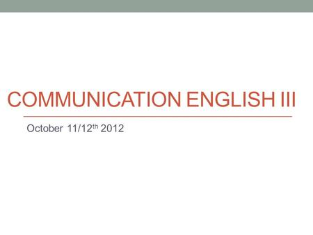 COMMUNICATION ENGLISH III October 11/12 th 2012. Today Interview discussion.