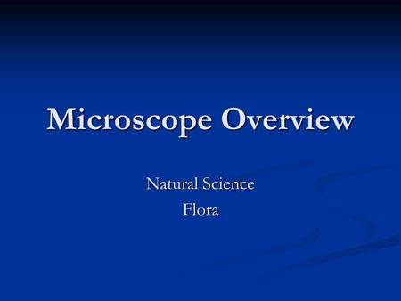 Microscope Overview Natural Science Flora. Microscopes Cost is between $600-$800 so lets try to figure a few ways to AVOID breaking them! Cost is between.