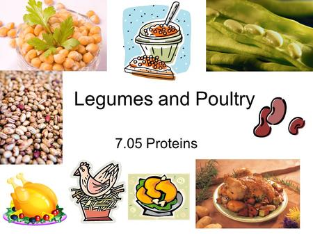Legumes and Poultry 7.05 Proteins. What are LEGUMES? FRESH LEGUMES: Green beans Lima beans Green peas (considered vegetables) DRIED LEGUMES: Dried beans.