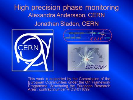 High precision phase monitoring Alexandra Andersson, CERN Jonathan Sladen, CERN This work is supported by the Commission of the European Communities under.
