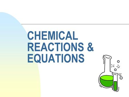 CHEMICAL REACTIONS & EQUATIONS But First a Quick Review…