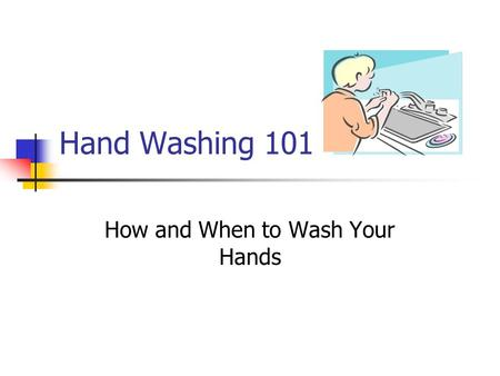 Hand Washing 101 How and When to Wash Your Hands.