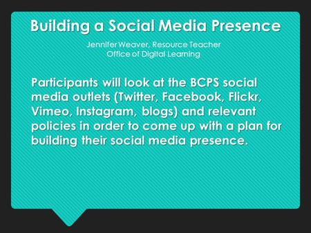 Building a Social Media Presence Participants will look at the BCPS social media outlets (Twitter, Facebook, Flickr, Vimeo, Instagram, blogs) and relevant.