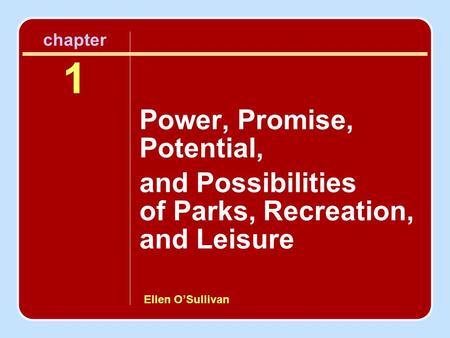 Ellen O'Sullivan chapter 1 Power, Promise, Potential, and Possibilities of Parks, Recreation, and Leisure.