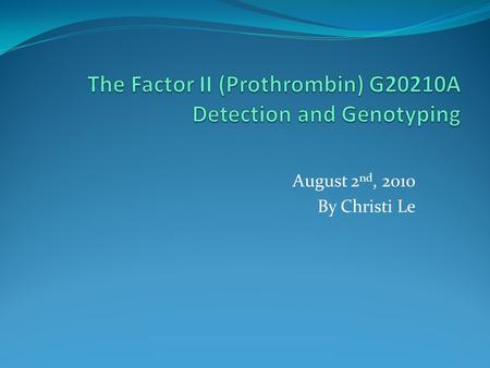 August 2 nd, 2010 By Christi Le. Factor II (Prothrombin) G20210A Most common inherited coagulation disorder in U.S. Autosomal dominant inheritance. Inherited.