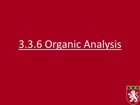 3.3.6 Organic Analysis. NameFunctional groupTestResult UnsaturationC=CAdd bromine water and shakeDecolourises Carboxylic acidRCOOH Add a metal hydrogencarbonate.