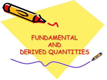 FUNDAMENTAL AND DERIVED QUANTITIES. Objectives of Learning Students are able to: identifier physical quantities in daily life collected physical quantities.