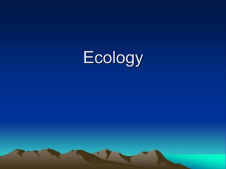 Ecology. What is Ecology? Ecology is the study of the interactions among organisms and the interactions between organisms and their environment. It breaks.