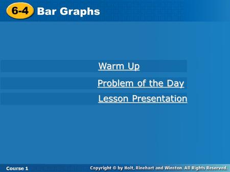 6-4 Bar Graphs Course 1 Warm Up Warm Up Lesson Presentation Lesson Presentation Problem of the Day Problem of the Day.