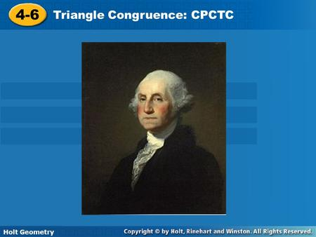 Holt Geometry 4-6 Triangle Congruence: CPCTC 4-6 Triangle Congruence: CPCTC Holt Geometry.