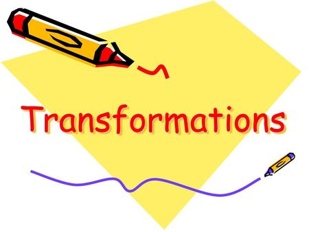 TransformationsTransformations. transformation One to One Mapping Preimage Point  Image Point A change of position or size of a figure. A  A´