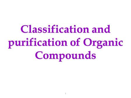 1 Classification and purification of Organic Compounds.