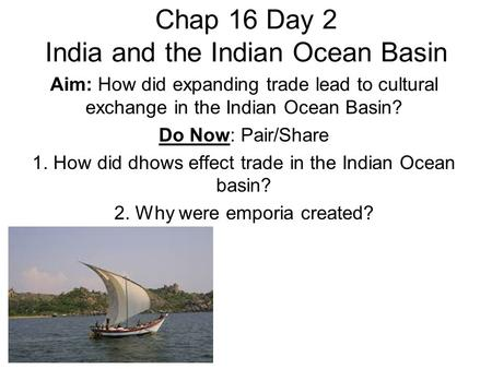 Chap 16 Day 2 India and the Indian Ocean Basin Aim: How did expanding trade lead to cultural exchange in the Indian Ocean Basin? Do Now: Pair/Share 1.