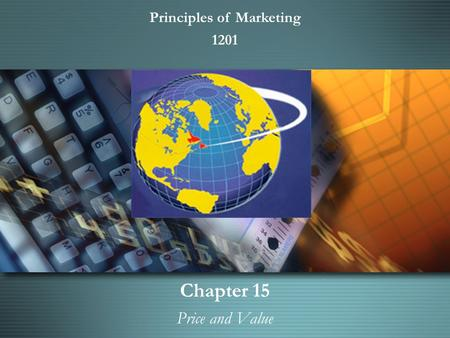Chapter 15 Price and Value Chapter 15 Price and Value Principles of Marketing 1201.