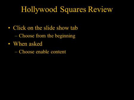Hollywood Squares Review Click on the slide show tab –Choose from the beginning When asked –Choose enable content.