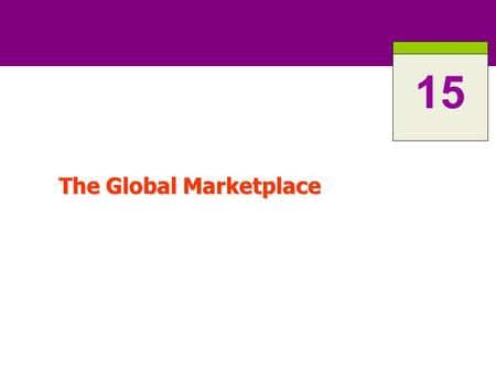 The Global Marketplace 15. 15-2 Global Marketing in the 21 st Century The world is shrinking rapidly with the advent of faster communication, transportation,