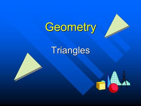 Geometry Triangles What is a Triangle? A three sided convex polygon. A three sided convex polygon. Its three segments are called sides. Its three segments.