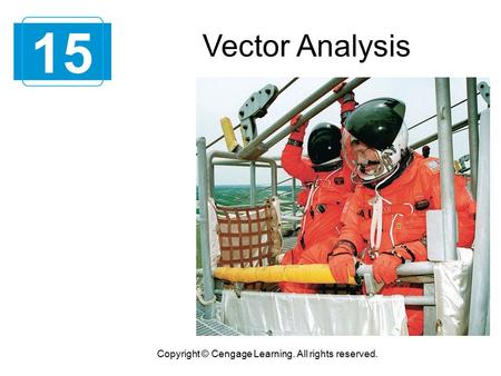 15 Copyright © Cengage Learning. All rights reserved. Vector Analysis.