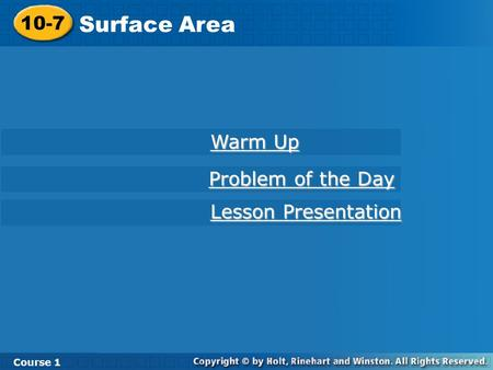 10-7 Surface Area Course 1 Warm Up Warm Up Lesson Presentation Lesson Presentation Problem of the Day Problem of the Day.
