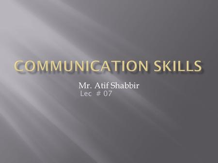 Mr. Atif Shabbir Lec # 07.  Paragraph Structure  Unity and Coherence  Supporting Details: Facts, Quotations and Statistics.