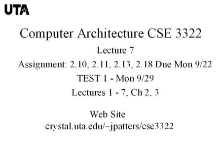 Computer Architecture CSE 3322 Web Site crystal.uta.edu/~jpatters/cse3322 Send  to Pramod Kumar, with the names and  s.