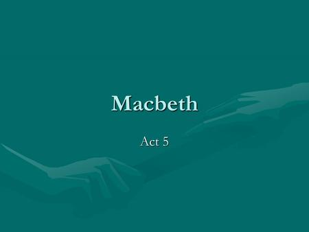 Macbeth Act 5. Act 5 Scene 1 Doctor and the gentlewoman witness Lady Macbeth sleepwalkingDoctor and the gentlewoman witness Lady Macbeth sleepwalking.