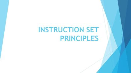 INSTRUCTION SET PRINCIPLES. Computer Architecture's Changing Definition  1950s to 1960s: Computer Architecture Course = Computer Arithmetic  1970s to.