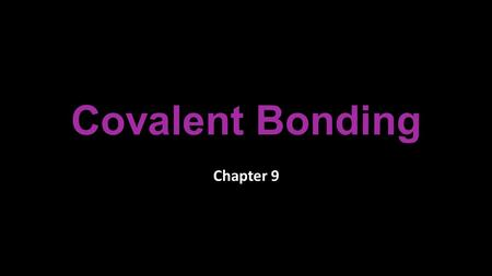 Covalent Bonding Chapter 9 1. Why do Atoms Bond? Lower energy states make an atom more stable. Gaining or losing electrons makes atoms more stable by.