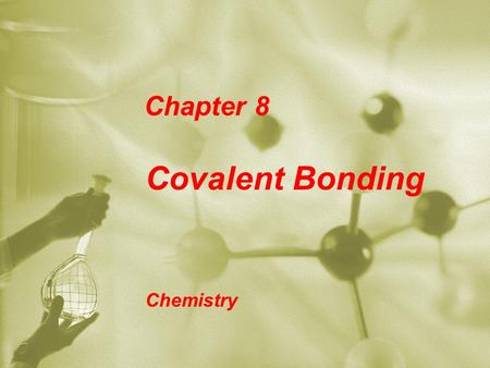 Chapter 8 Covalent Bonding Chemistry Section 8.1 The Covelent Bond Why do atoms bond? Atoms in non-ionic compounds share electrons. The chemical bond.