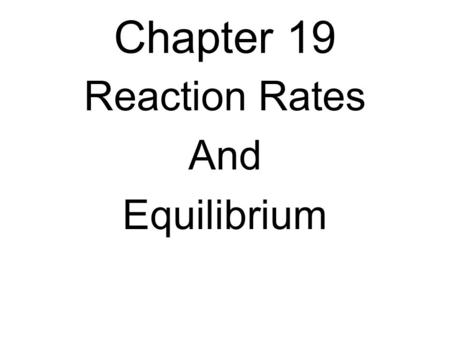 Chapter 19 Reaction Rates And Equilibrium. Rates Measures the speed of change over an interval of time.