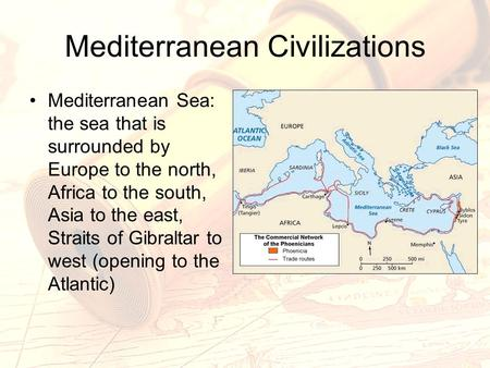 Mediterranean Civilizations Mediterranean Sea: the sea that is surrounded by Europe to the north, Africa to the south, Asia to the east, Straits of Gibraltar.