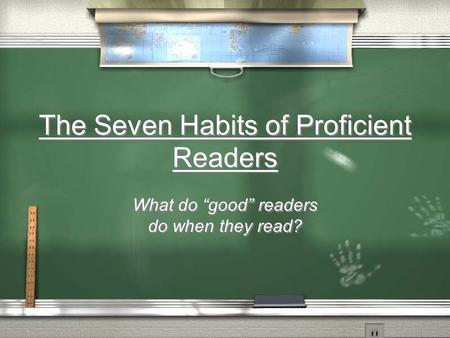 "The Seven Habits of Proficient Readers What do ""good"" readers do when they read?"