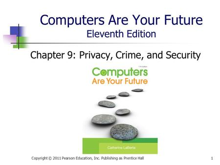 Computers Are Your Future Eleventh Edition Chapter 9: Privacy, Crime, and Security Copyright © 2011 Pearson Education, Inc. Publishing as Prentice Hall1.