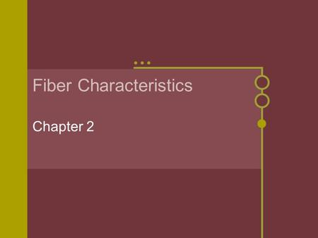 Fiber Characteristics Chapter 2. Fiber Sources Natural Fibers Obtained from plants or animals Plant Fibers Flax, hemp, jute, ramie, cotton and kapok Animal.