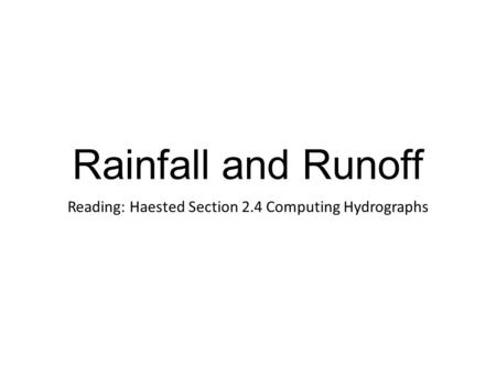 Rainfall and Runoff Reading: Haested Section 2.4 Computing Hydrographs.