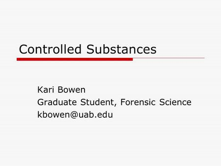 Controlled Substances Kari Bowen Graduate Student, Forensic Science