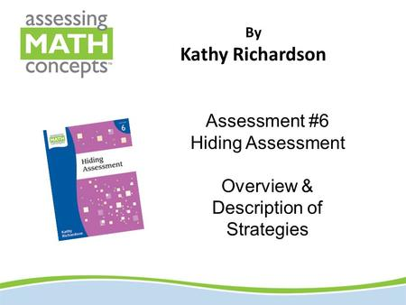 By Kathy Richardson Assessment #6 Hiding Assessment Overview & Description of Strategies.