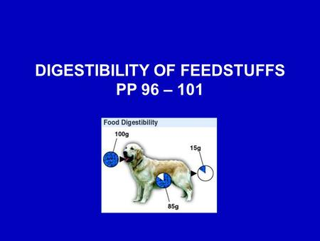 DIGESTIBILITY OF FEEDSTUFFS PP 96 – 101. PURPOSES FOR DETERMINING FEEDSTUFF DIGESTIBILITY Evaluate and quantify available nutrients from individual feed.